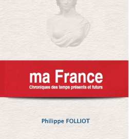 Sortie du nouveau livre de Philippe FOLLIOT «ma France, Chroniques des temps présents et futurs»